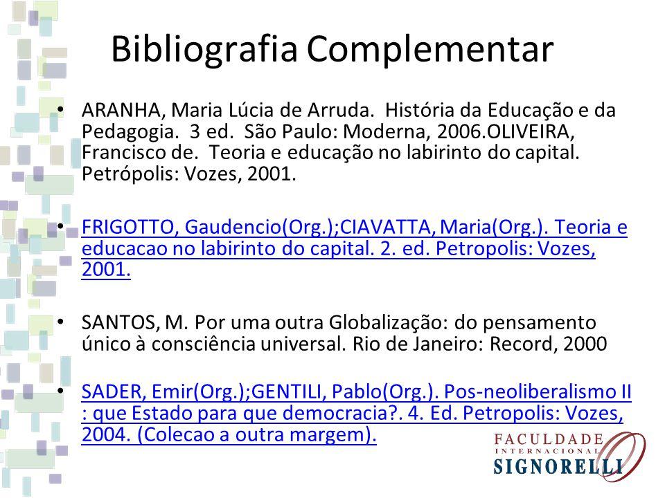 Bibliografia Complementar ARANHA, Maria Lúcia de Arruda. História da Educação e da Pedagogia. 3 ed. São Paulo: Moderna, 2006.OLIVEIRA, Francisco de. T