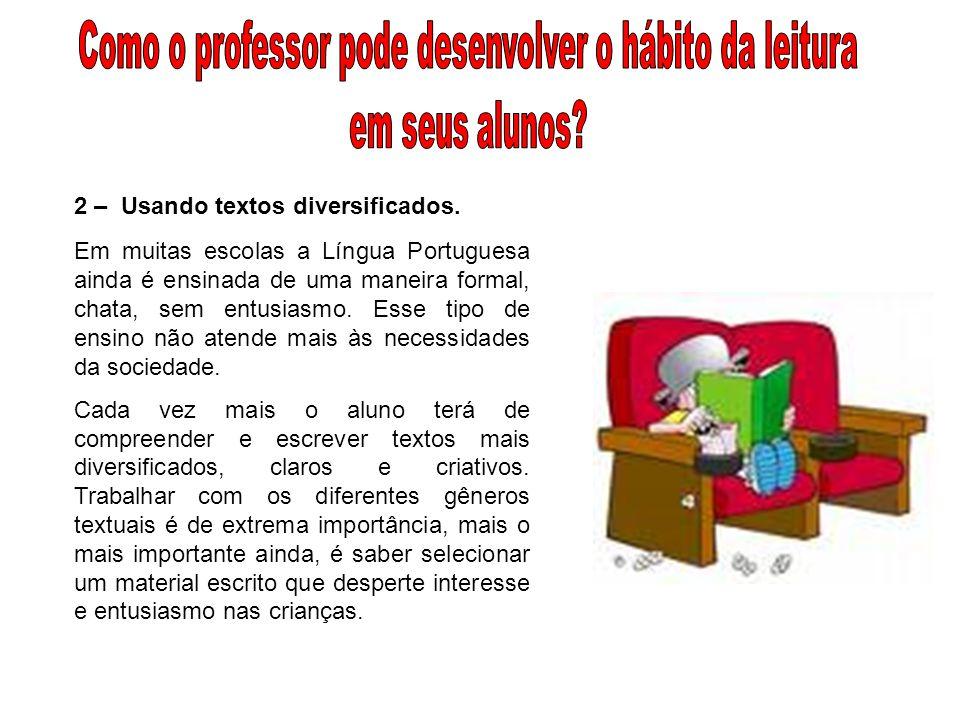 2 – Usando textos diversificados. Em muitas escolas a Língua Portuguesa ainda é ensinada de uma maneira formal, chata, sem entusiasmo. Esse tipo de en