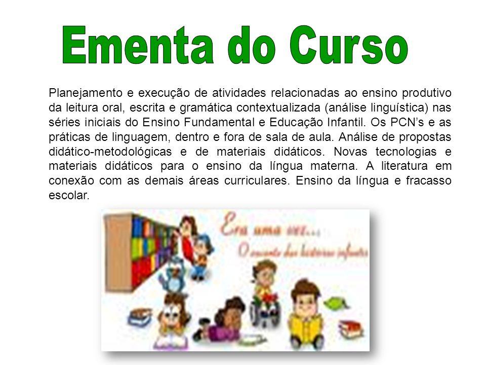 Planejamento e execução de atividades relacionadas ao ensino produtivo da leitura oral, escrita e gramática contextualizada (análise linguística) nas séries iniciais do Ensino Fundamental e Educação Infantil.