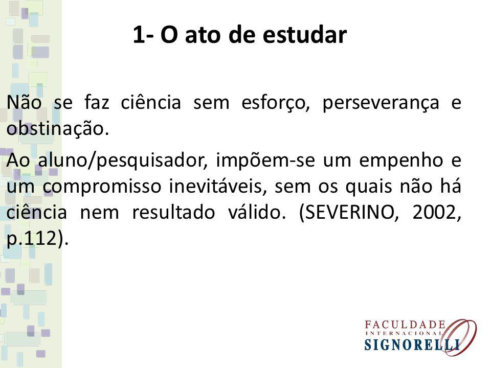 1- O ato de estudar Não se faz ciência sem esforço, perseverança e obstinação.