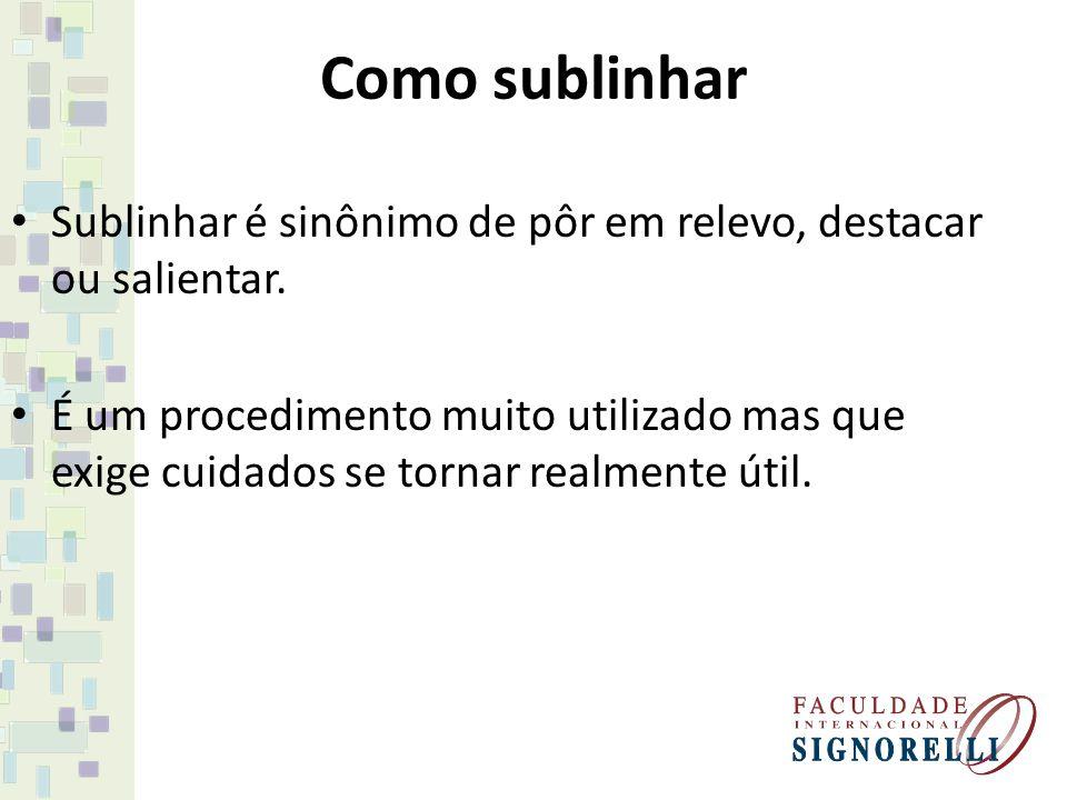 Como sublinhar Sublinhar é sinônimo de pôr em relevo, destacar ou salientar.
