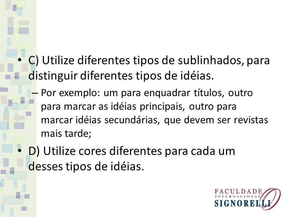 C) Utilize diferentes tipos de sublinhados, para distinguir diferentes tipos de idéias.