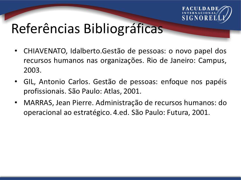 Referências Bibliográficas CHIAVENATO, Idalberto.Gestão de pessoas: o novo papel dos recursos humanos nas organizações. Rio de Janeiro: Campus, 2003.