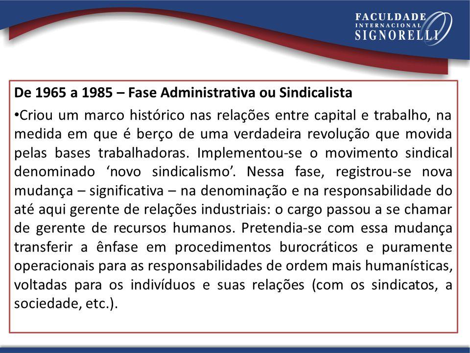 De 1965 a 1985 – Fase Administrativa ou Sindicalista Criou um marco histórico nas relações entre capital e trabalho, na medida em que é berço de uma v