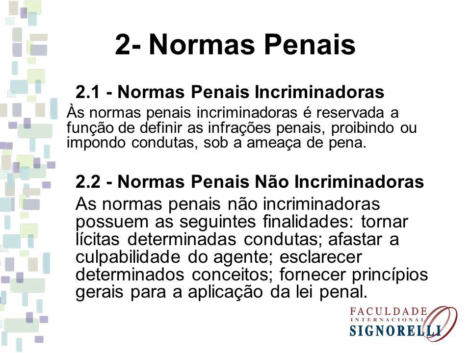 2- Normas Penais 2.1 - Normas Penais Incriminadoras Às normas penais incriminadoras é reservada a função de definir as infrações penais, proibindo ou