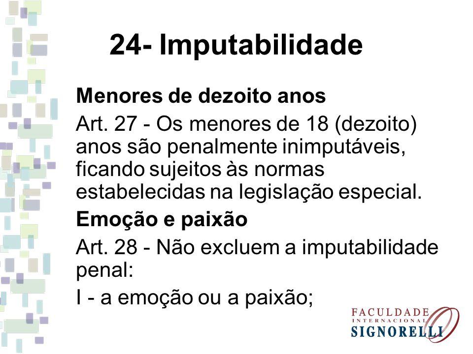 24- Imputabilidade Menores de dezoito anos Art. 27 - Os menores de 18 (dezoito) anos são penalmente inimputáveis, ficando sujeitos às normas estabelec
