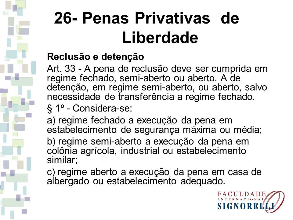 26- Penas Privativas de Liberdade Reclusão e detenção Art. 33 - A pena de reclusão deve ser cumprida em regime fechado, semi-aberto ou aberto. A de de