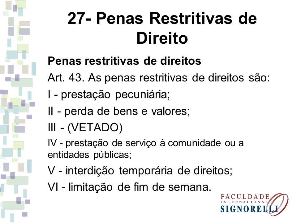 27- Penas Restritivas de Direito Penas restritivas de direitos Art. 43. As penas restritivas de direitos são: I - prestação pecuniária; II - perda de