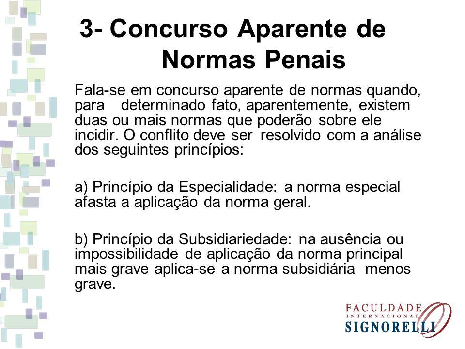 3- Concurso Aparente de Normas Penais Fala-se em concurso aparente de normas quando, para determinado fato, aparentemente, existem duas ou mais normas