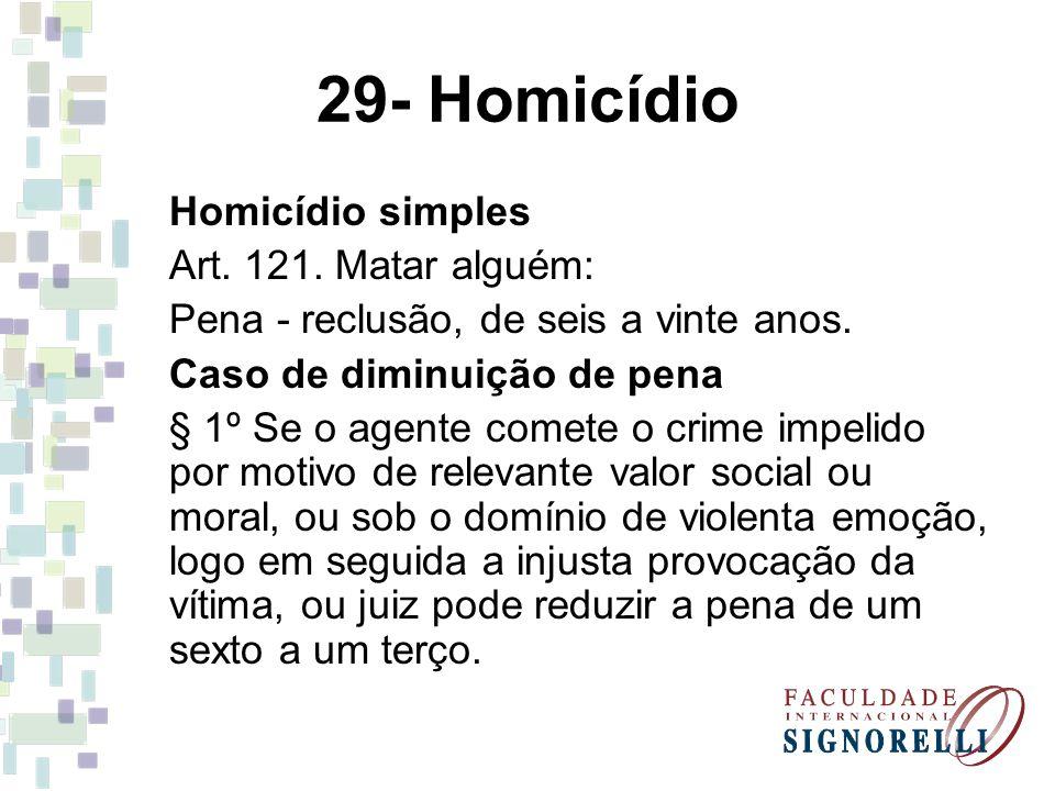 29- Homicídio Homicídio simples Art. 121. Matar alguém: Pena - reclusão, de seis a vinte anos. Caso de diminuição de pena § 1º Se o agente comete o cr