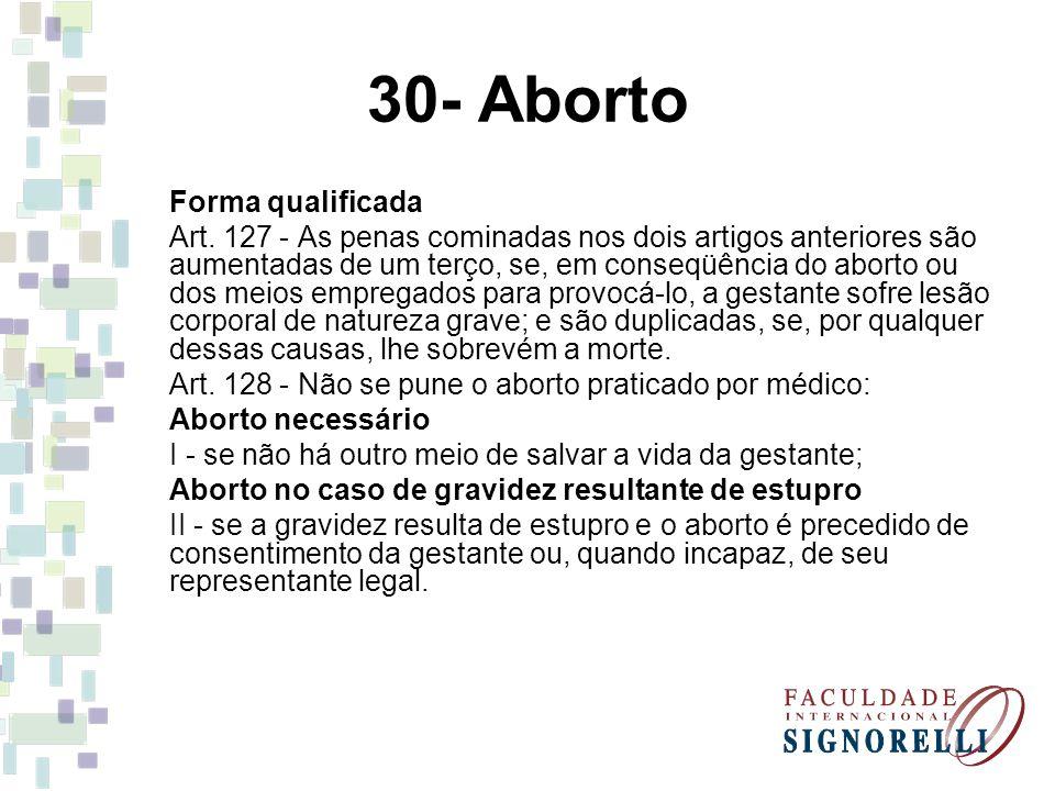 30- Aborto Forma qualificada Art. 127 - As penas cominadas nos dois artigos anteriores são aumentadas de um terço, se, em conseqüência do aborto ou do