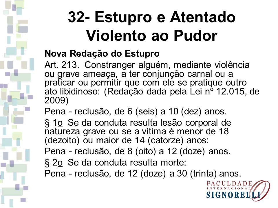 32- Estupro e Atentado Violento ao Pudor Nova Redação do Estupro Art. 213. Constranger alguém, mediante violência ou grave ameaça, a ter conjunção car