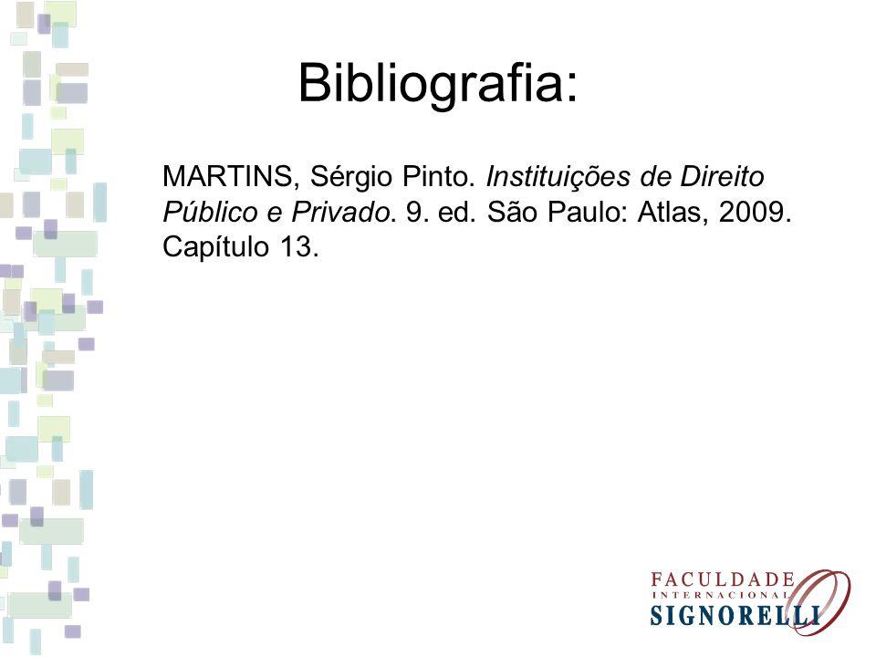Bibliografia: MARTINS, Sérgio Pinto. Instituições de Direito Público e Privado. 9. ed. São Paulo: Atlas, 2009. Capítulo 13.