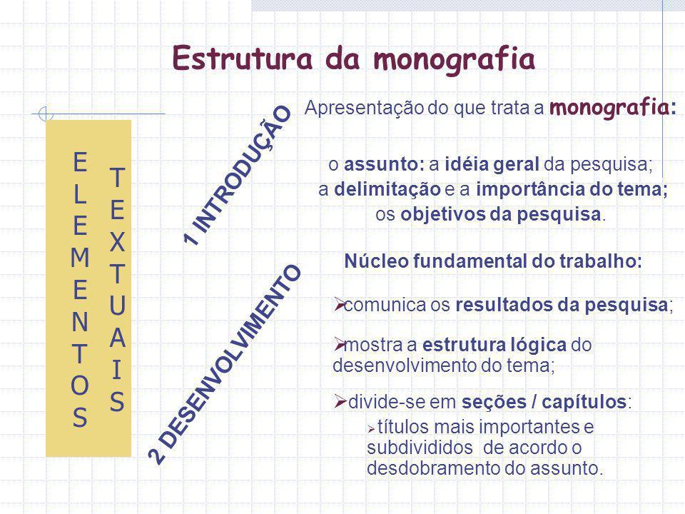 Estrutura da monografia 1 INTRODUÇÃO Apresentação do que trata a monografia : o assunto: a idéia geral da pesquisa; a delimitação e a importância do tema; os objetivos da pesquisa.