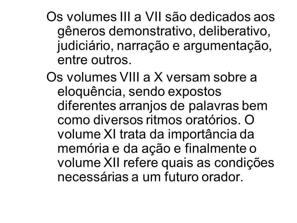 Os volumes III a VII são dedicados aos gêneros demonstrativo, deliberativo, judiciário, narração e argumentação, entre outros. Os volumes VIII a X ver