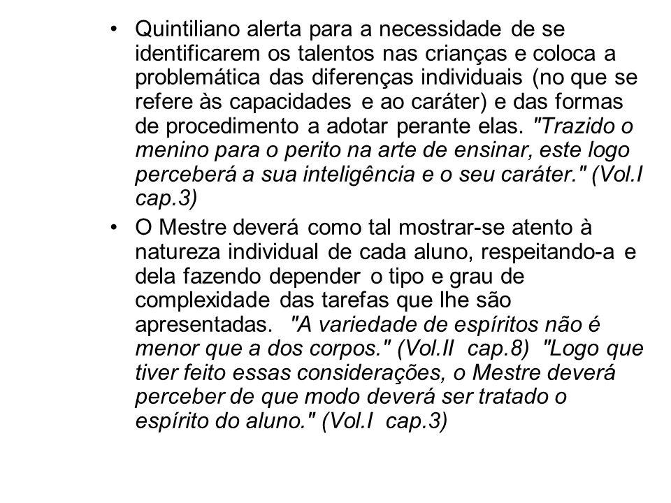 Quintiliano alerta para a necessidade de se identificarem os talentos nas crianças e coloca a problemática das diferenças individuais (no que se refer