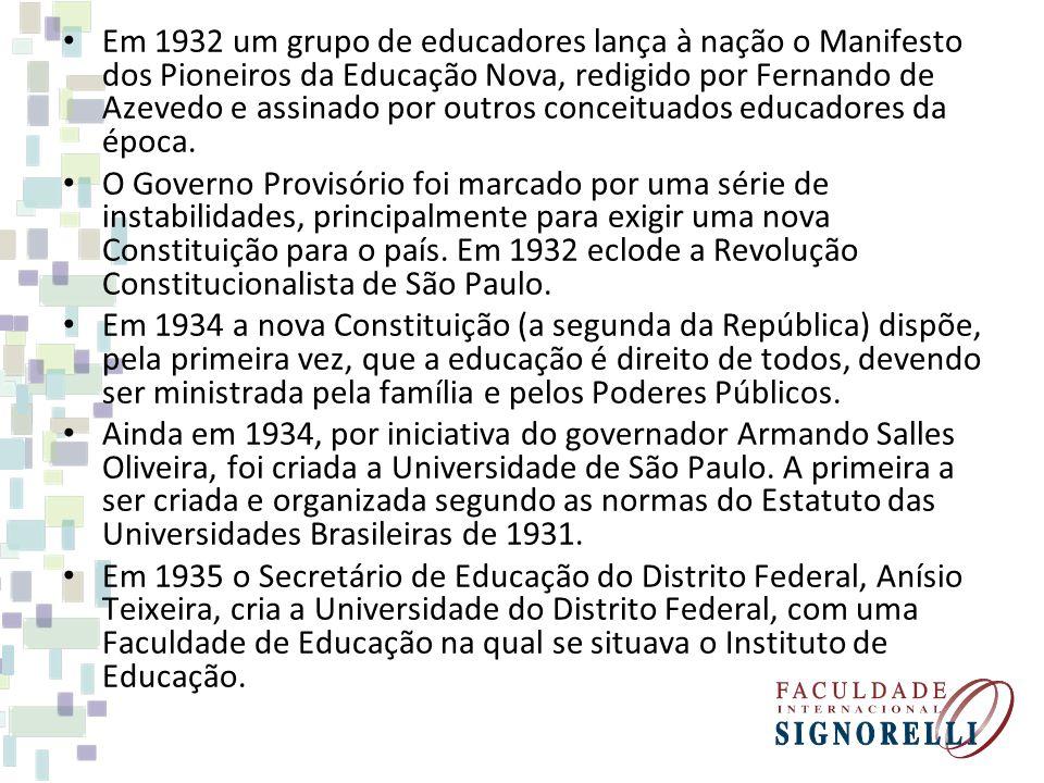 Em 1932 um grupo de educadores lança à nação o Manifesto dos Pioneiros da Educação Nova, redigido por Fernando de Azevedo e assinado por outros concei