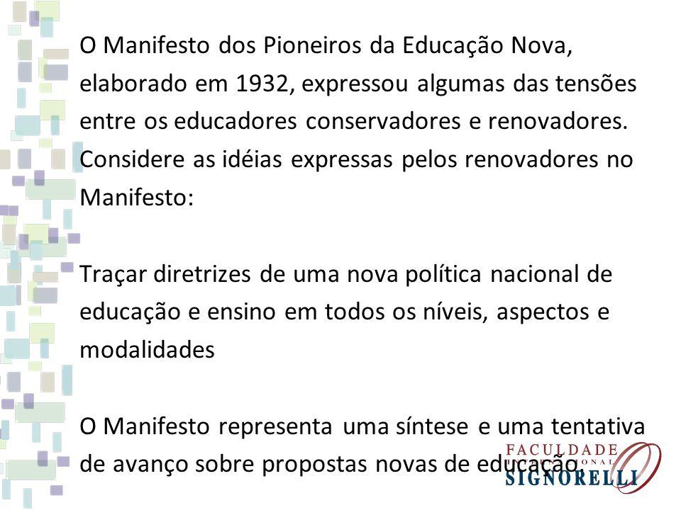 O Manifesto dos Pioneiros da Educação Nova, elaborado em 1932, expressou algumas das tensões entre os educadores conservadores e renovadores. Consider