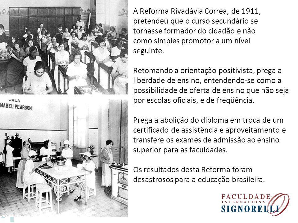A Reforma Rivadávia Correa, de 1911, pretendeu que o curso secundário se tornasse formador do cidadão e não como simples promotor a um nível seguinte.