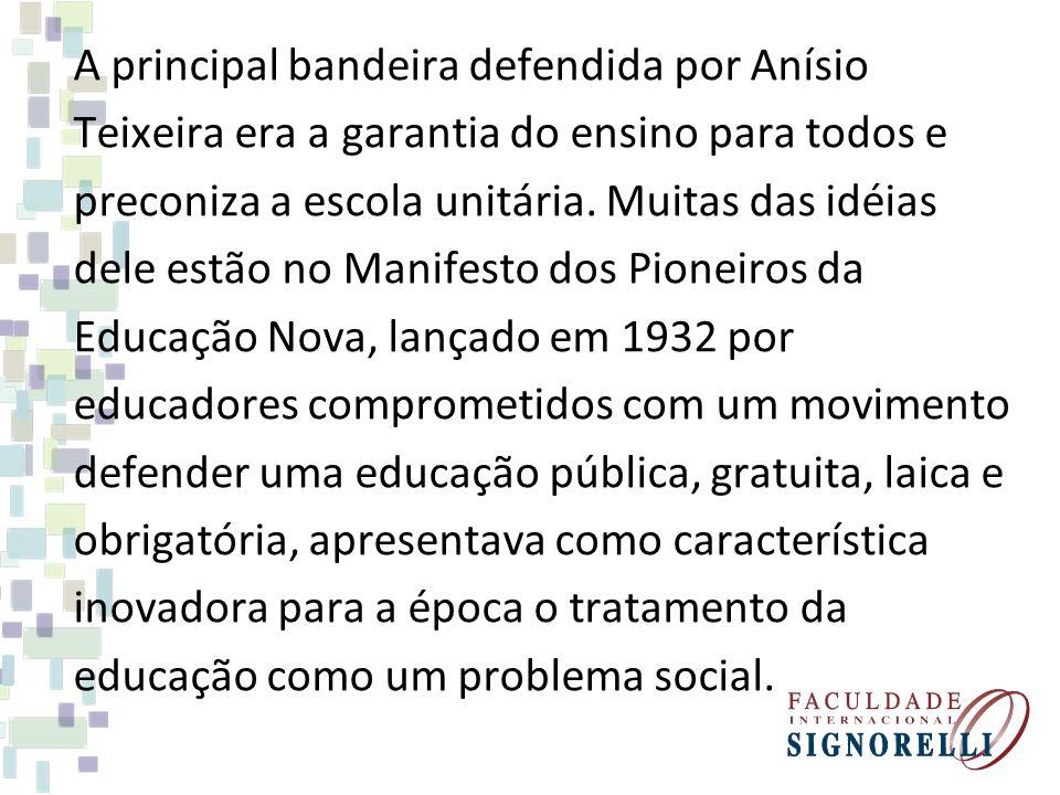 A principal bandeira defendida por Anísio Teixeira era a garantia do ensino para todos e preconiza a escola unitária. Muitas das idéias dele estão no