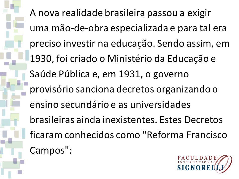 A nova realidade brasileira passou a exigir uma mão-de-obra especializada e para tal era preciso investir na educação. Sendo assim, em 1930, foi criad