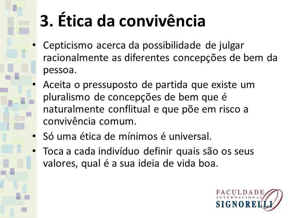 3. Ética da convivência Cepticismo acerca da possibilidade de julgar racionalmente as diferentes concepções de bem da pessoa. Aceita o pressuposto de