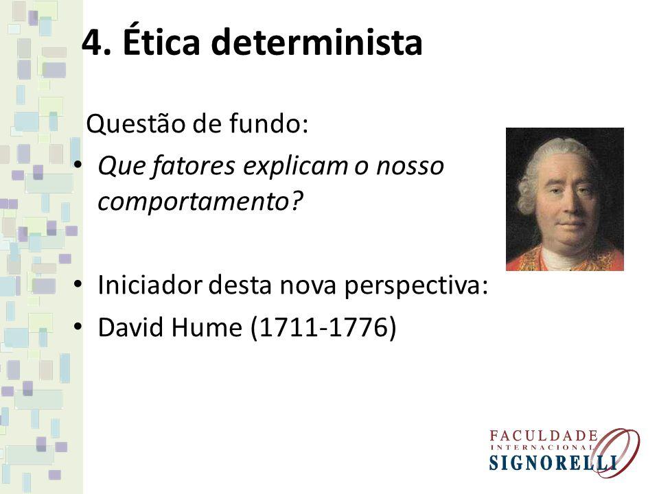 4. Ética determinista Questão de fundo: Que fatores explicam o nosso comportamento? Iniciador desta nova perspectiva: David Hume (1711-1776)