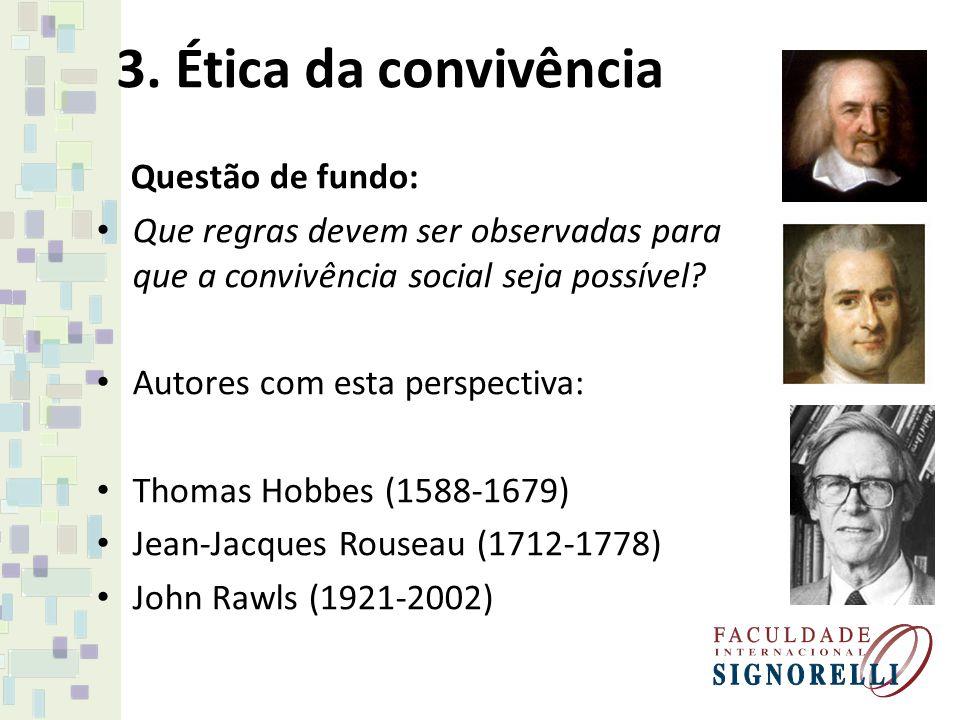 3.Ética da convivência Perde-se a dimensão transcendental da ética.