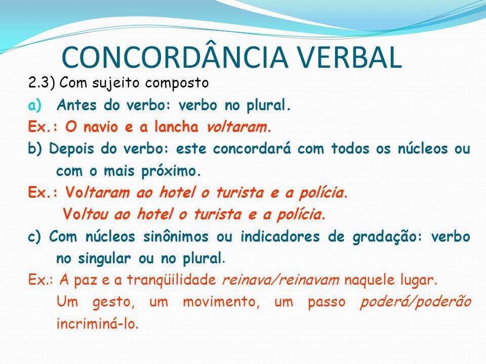 CONCORDÂNCIA VERBAL d) núcleos resumidos por tudo, nada, alguém, ninguém: verbo no singular.
