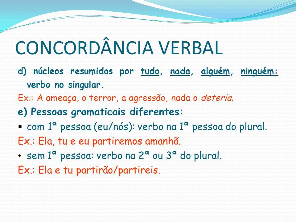 CONCORDÂNCIA VERBAL d) Núcleos ligados por ou indicando exclusão, retificação ou equivalência: verbo concorda com o mais próximo.