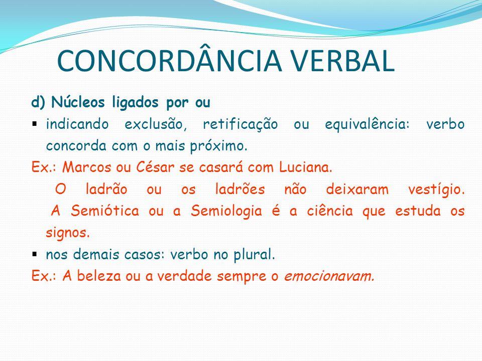 CONCORDÂNCIA VERBAL e) Núcleos ligados por nem: verbo no plural (concordância mais usual).