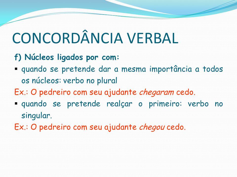 CONCORDÂNCIA VERBAL 2.4) Verbo ser a) Quando o sujeito e o predicativo são de números diferentes, o verbo pode ficar no singular ou no plural, embora o plural seja mais usual.
