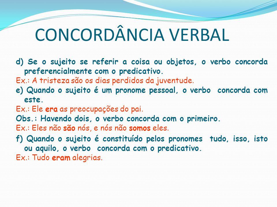 CONCORDÂNCIA VERBAL g) Quando o sujeito indica uma quantidade no plural, e o predicativo é representado por uma palavra como muito, pouco, o bastante, etc., o verbo fica no singular.