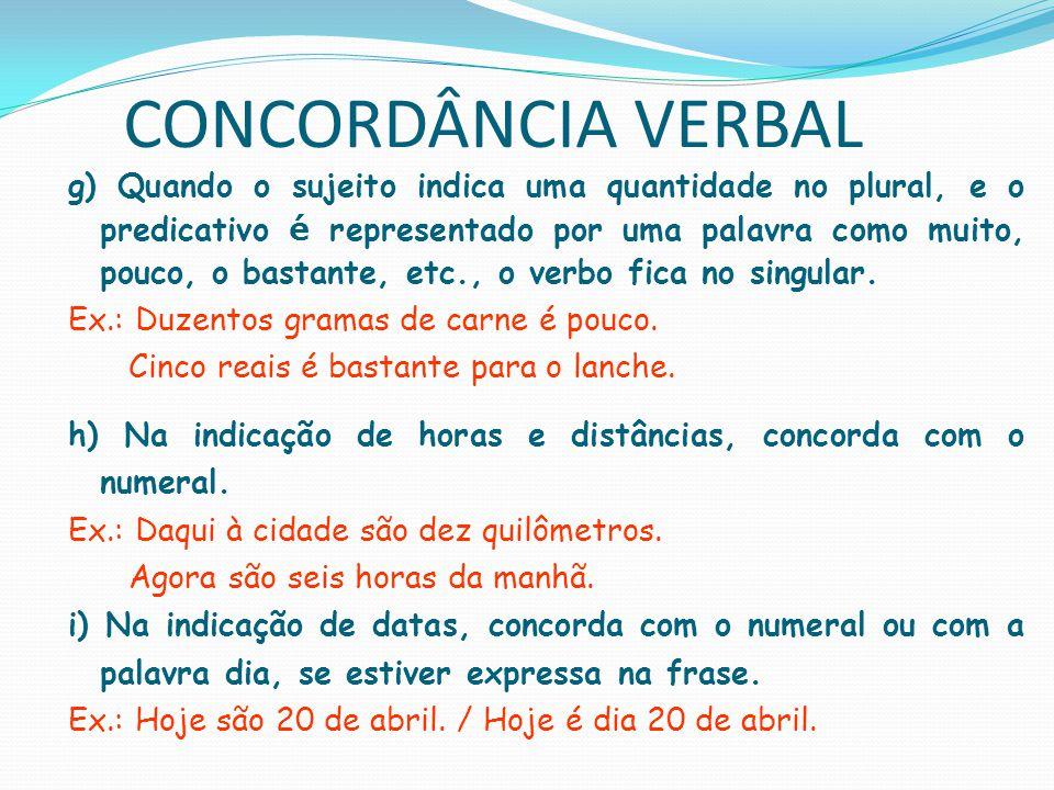CONCORDÂNCIA VERBAL 2.5) Verbos impessoais a) Haver (= existir ou acontecer): fica no singular (tanto sozinho quanto em locução verbal).