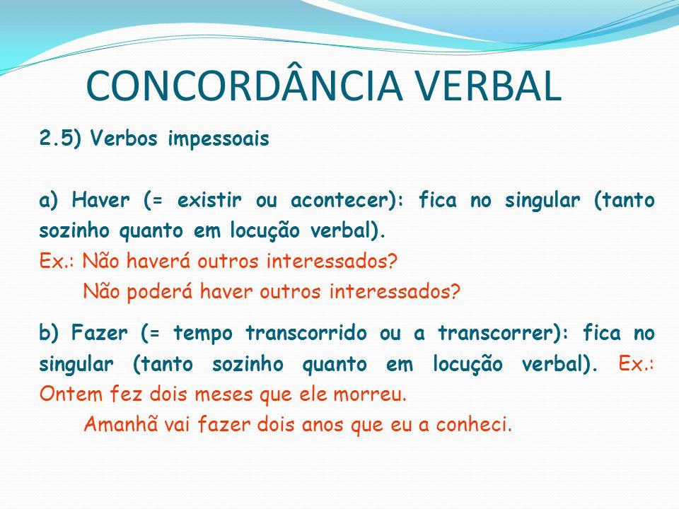 CONCORDÂNCIA VERBAL c) Outros verbos Fenômenos da natureza Ex.: Chove há três dias sem parar.