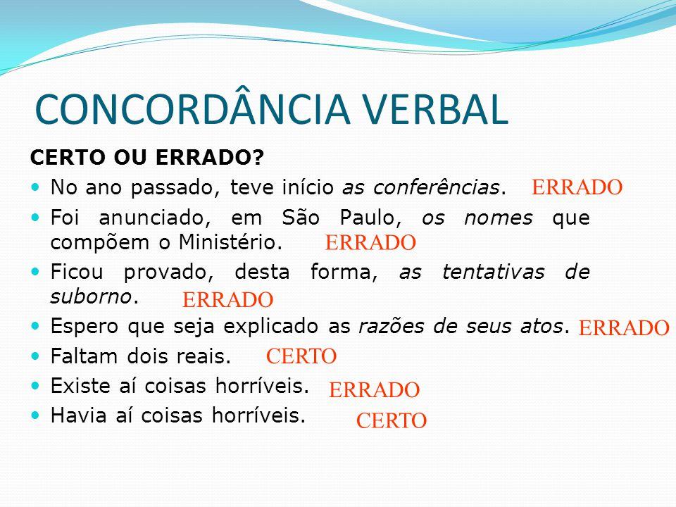 CONCORDÂNCIA VERBAL Flexões que o verbo da oração deve sofrer para se ajustar ao sujeito.