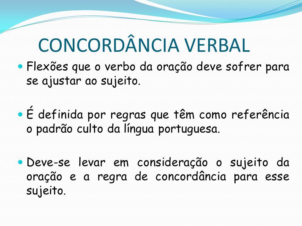 CONCORDÂNCIA VERBAL 1.1) Regra geral O verbo concorda com o núcleo do sujeito em número (sing./pl.) e pessoa (1ª, 2ª, 3ª).