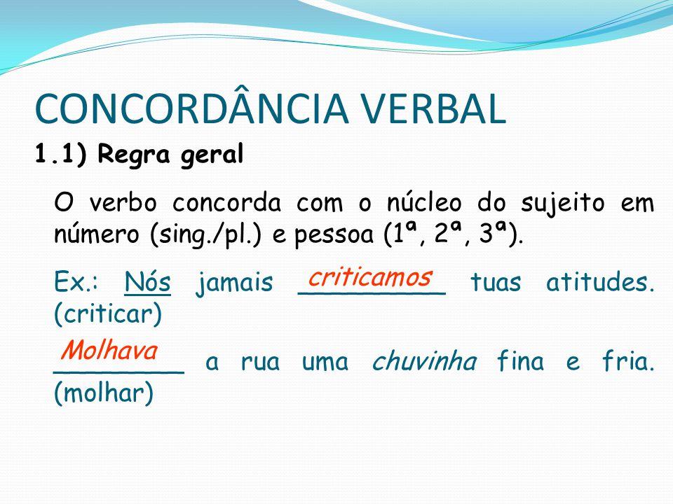 CONCORDÂNCIA VERBAL OUTRAS REGRAS 1.2) Com sujeito simples a) A maior parte de, uma porção de + nome plural: o verbo fica no singular ou plural.
