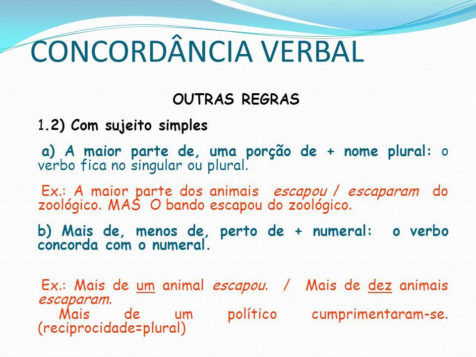 CONCORDÂNCIA VERBAL c) Verbo + se: quando o se é pronome apassivador, o verbo concorda com o sujeito (que está na frase).