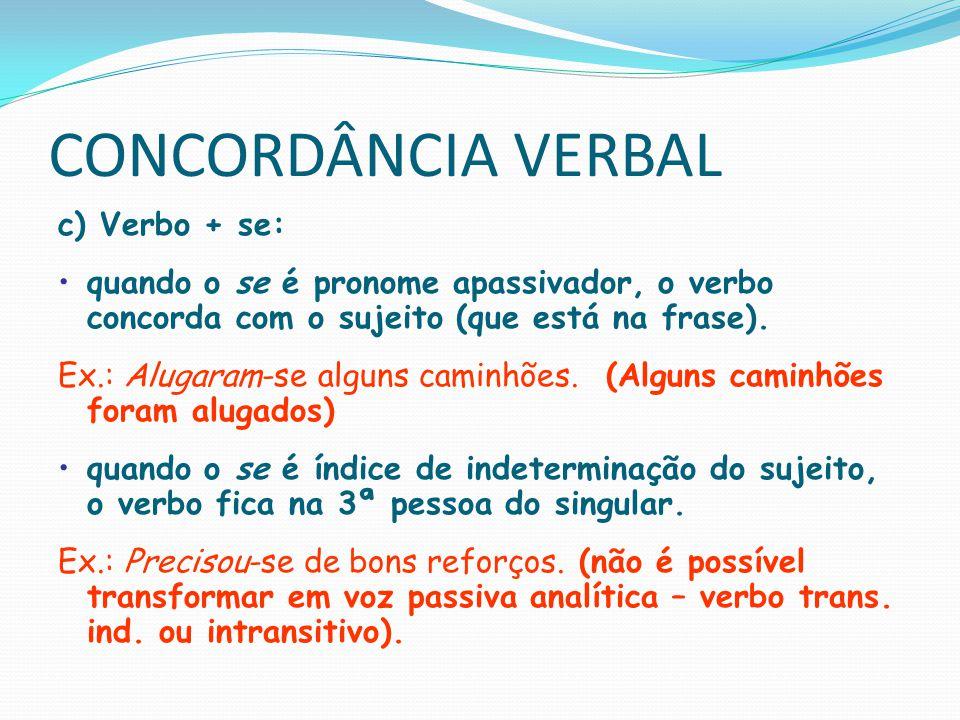 CONCORDÂNCIA VERBAL d) Relativos que e quem: se o sujeito é o pronome que, o verbo concorda com o antecedente desse pronome.