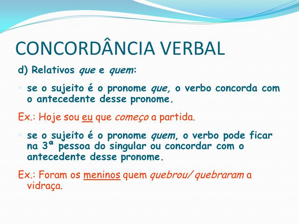 CONCORDÂNCIA VERBAL e) Nome próprio no plural:o verbo concorda com o artigo.