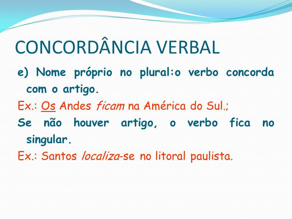 CONCORDÂNCIA VERBAL f) Pronome interrogativo (qual, quem) ou indefinido (algum, nenhum, alguém) + de nós / de vós se o pronome estiver no singular, o verbo fica na 3ª pessoa do singular.