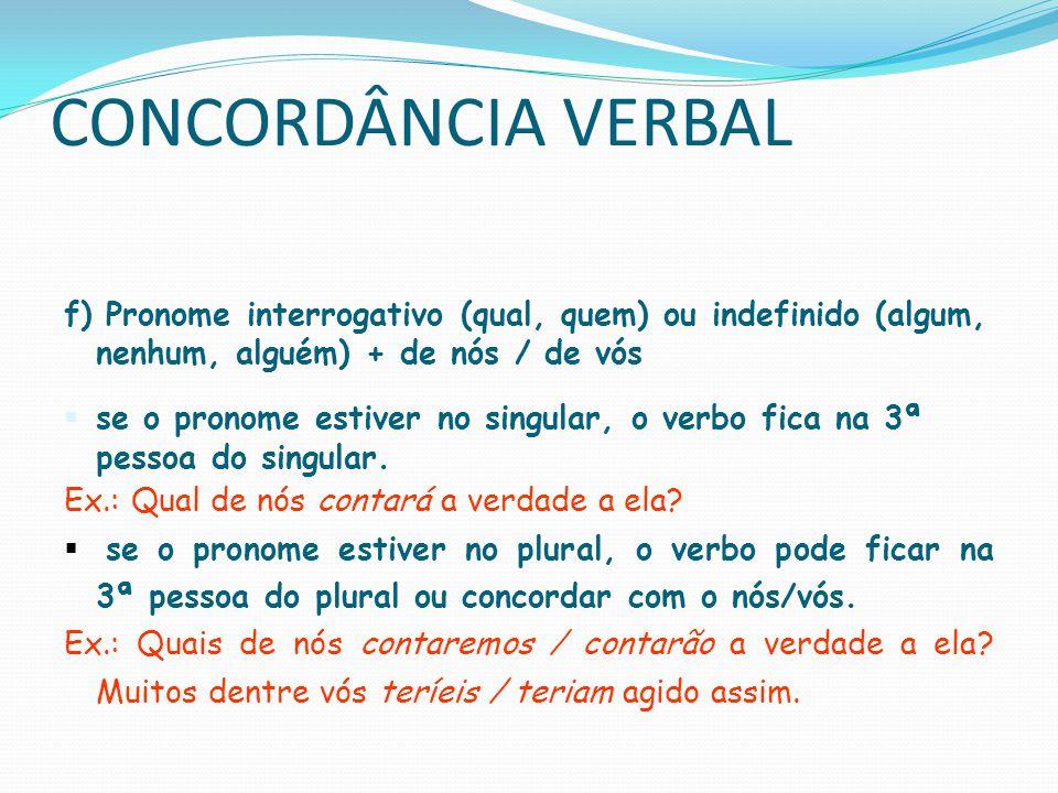 CONCORDÂNCIA VERBAL g) Pronome de tratamento: o verbo fica sempre na 3ª pessoa do sing.