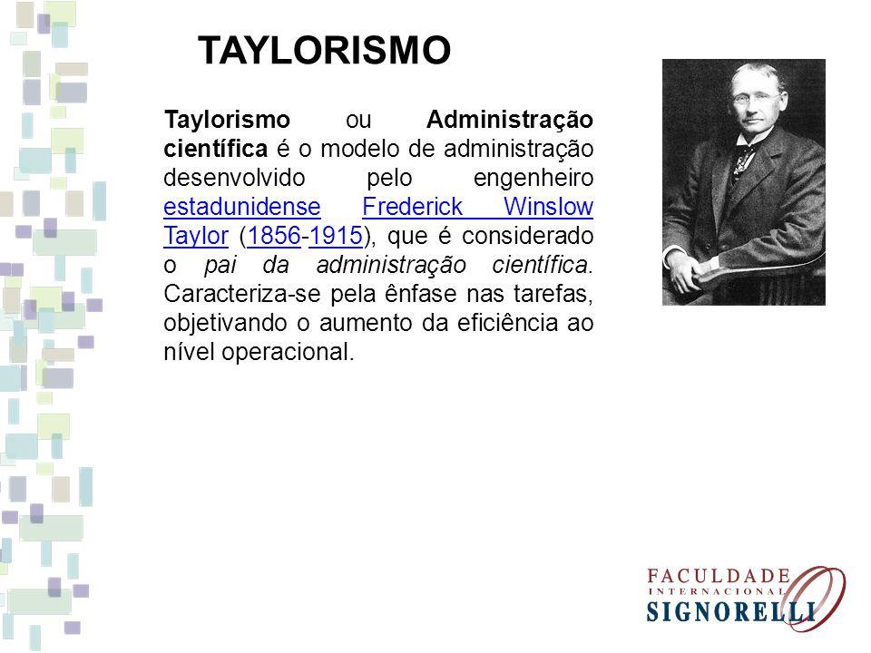 TAYLORISMO Taylorismo ou Administração científica é o modelo de administração desenvolvido pelo engenheiro estadunidense Frederick Winslow Taylor (185