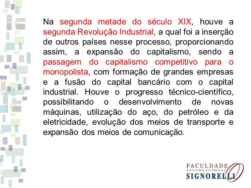 Na segunda metade do século XIX, houve a segunda Revolução Industrial, a qual foi a inserção de outros países nesse processo, proporcionando assim, a