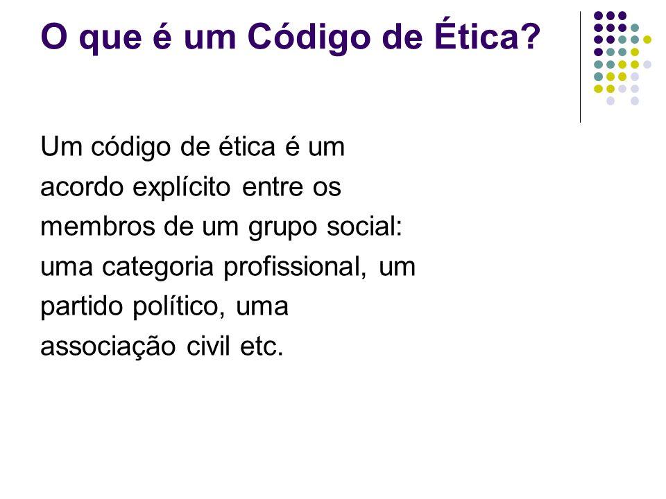 O que é um Código de Ética? Um código de ética é um acordo explícito entre os membros de um grupo social: uma categoria profissional, um partido polít