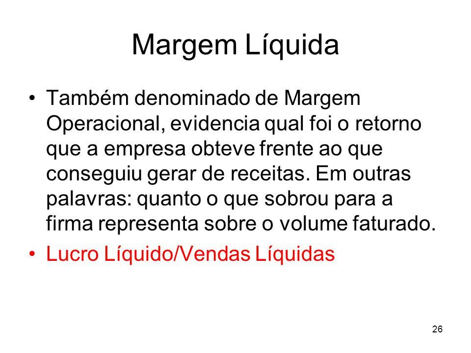 Margem Líquida Também denominado de Margem Operacional, evidencia qual foi o retorno que a empresa obteve frente ao que conseguiu gerar de receitas. E