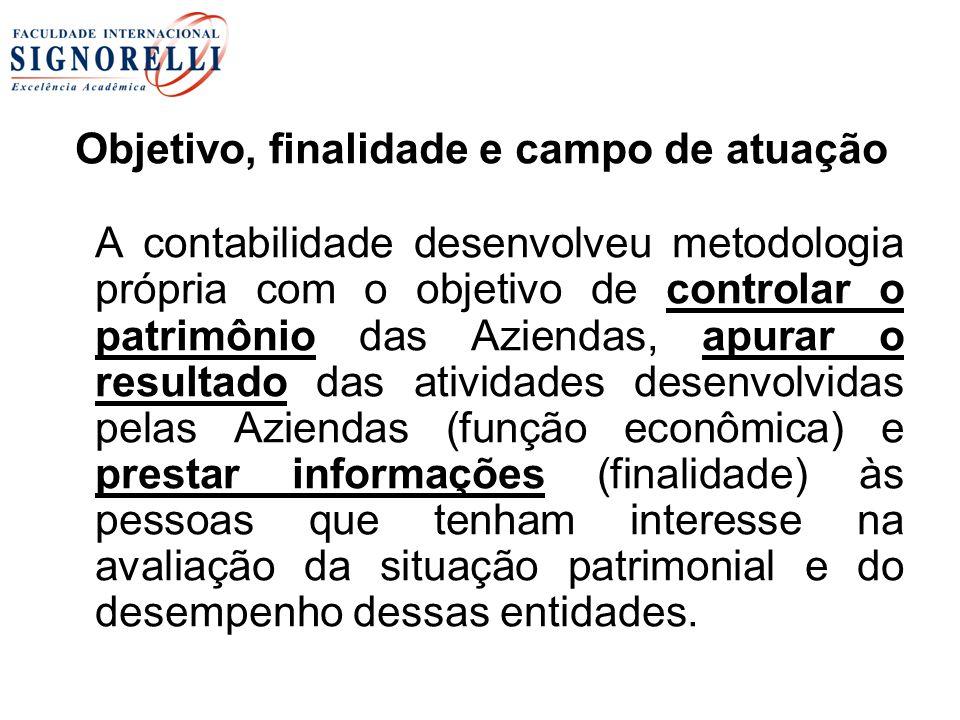 Objetivo, finalidade e campo de atuação A contabilidade desenvolveu metodologia própria com o objetivo de controlar o patrimônio das Aziendas, apurar