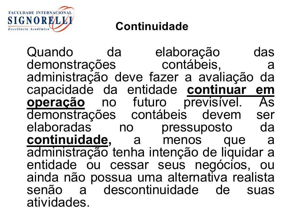 Continuidade Quando da elaboração das demonstrações contábeis, a administração deve fazer a avaliação da capacidade da entidade continuar em operação no futuro previsível.