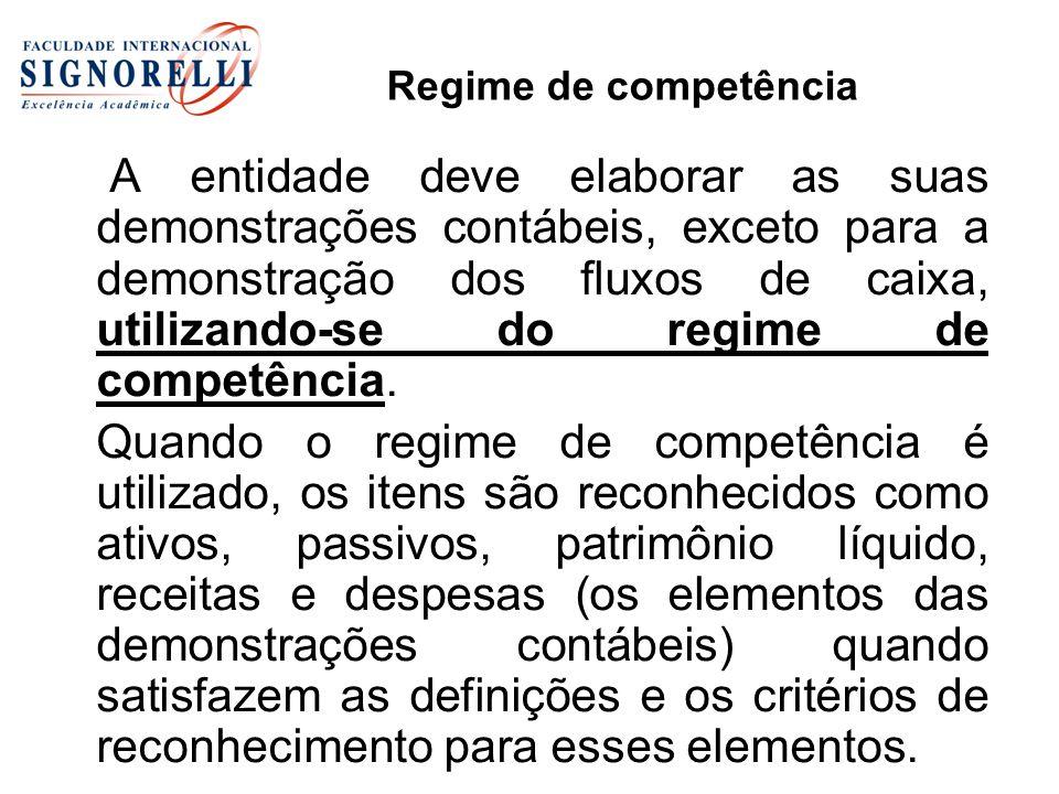 Regime de competência A entidade deve elaborar as suas demonstrações contábeis, exceto para a demonstração dos fluxos de caixa, utilizando-se do regim
